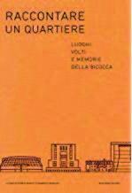 """Raccontare Bicocca: in un libro luoghi, volti e memorie di un quartiere """""""
