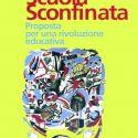 """""""Scuola Sconfinata. Proposta per una rivoluzione educativa"""" È il titolo di un libro, un vero e proprio sussidio didattico"""